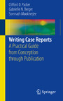 Writing Case Reports - A Practical Guide from Conception through Publication
